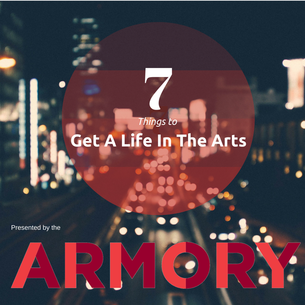 Get A Life: Want To Get A Life In The Arts? 7 Things You Need Now